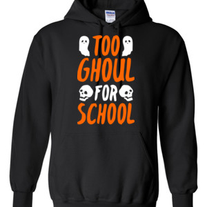 Too Ghoul For School - Gildan - 8 oz. 50/50 Hooded Sweatshirt - DTG