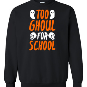 Too Ghoul For School - Gildan - 8oz. 50/50 Crewneck Sweatshirt - DTG