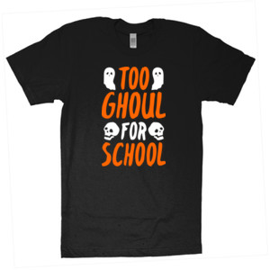 Too Ghoul For School - American Apparel - Unisex Fine Jersey T-Shirt - DTG