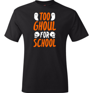 Too Ghoul For School - Hanes - TaglessT-Shirt - DTG