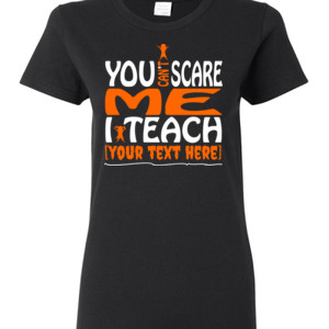 You Can't Scare Me - Template - Gildan - Ladies 100% Cotton T Shirt - DTG