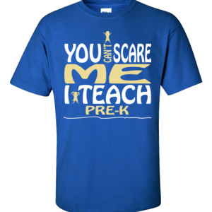 You Can't Scare Me ~ I Teach Pre-K - Gildan - 6.1oz 100% Cotton T Shirt - DTG