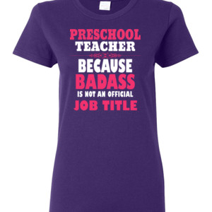 Preschool Teacher ~ Because Badass Isn't A Job Title - Gildan - Ladies 100% Cotton T Shirt - DTG
