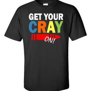 Get Your Cray On! - Gildan - 6.1oz 100% Cotton T Shirt - DTG