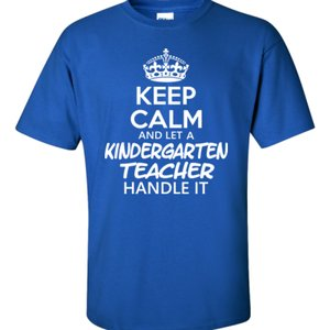 Keep Calm & Let A Kindergarten Teacher Handle